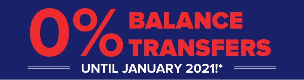 Balance Transfer Offer - 0% APR on balance transfers until January 2021*