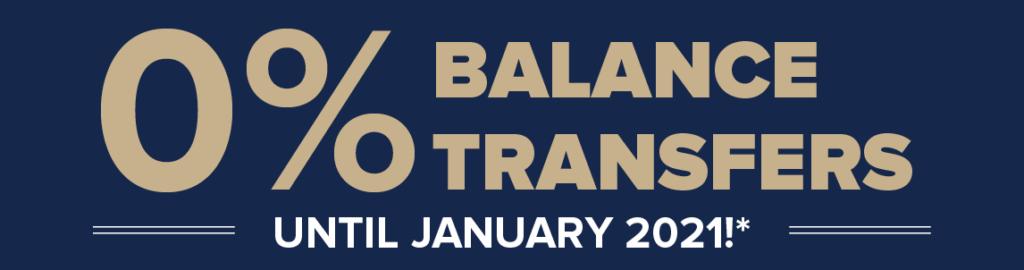 Balance Transfer Offer - 0% APR on balance transfers until January 2021*