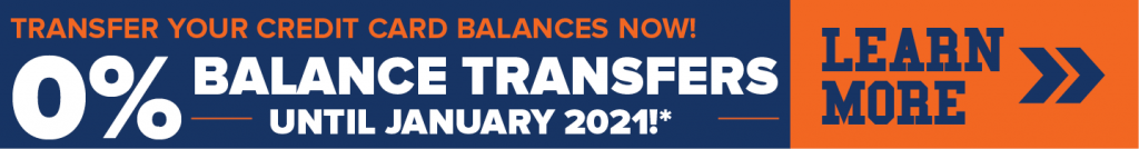 Balance Transfer Offer - 0% APR* on Balance Transfers until January 2021